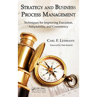 Strategy and Business Process Management: Techniques for Improving Execution, Adaptability, and Cons (BOK)