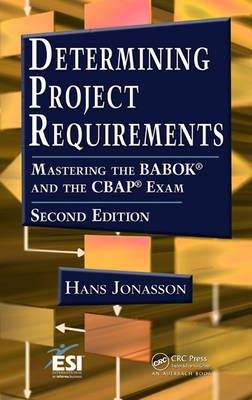 Determining Project Requirements: Mastering the BABOK and the CBAP Exam (BOK)