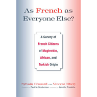 As French as Everyone Else: A Survey of French Citizens of Maghrebin, African, and Turkish Origin (BOK)
