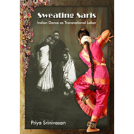 Sweating Saris: Indian Dance as Transnational Labor (BOK)