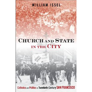 Church and State in the City: Catholics and Politics in Twentieth-Century San Francisco (BOK)