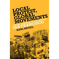 Local Protests, Global Movements: Capital, Community, and State in San Francisco (BOK)