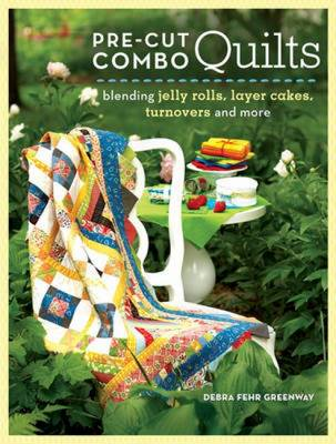 Pre-Cut Combo Quilts: Blending Jelly Rolls, Layer Cakes, Turnovers and More (BOK)
