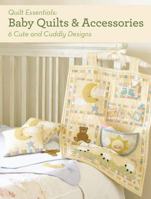 Baby Quilts and Accessories: 10 Cute and Cuddly Designs (BOK)