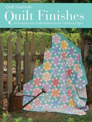 Quilt Finishes: Techniques and Embellishments for Fabulous Edges (BOK)