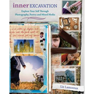 Inner Excavation: Exploring Your Selfthrough Photography, Poetry and Mixed Media (BOK)