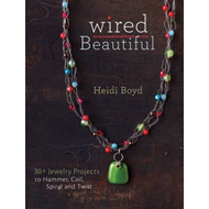 Wired Beautiful: Projects and Techniques for 30+ Jewelry Design (BOK)