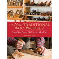 The New Traditional Woodworker: From Tool Set to Skill Set to Mind Set (BOK)
