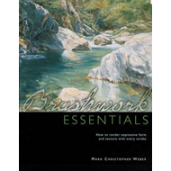 Brushwork Essentials: How to Render Expressive Form and Texture with Every Stroke (BOK)