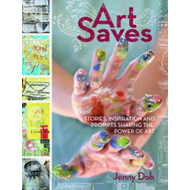 Art Saves: Stories, Inspiration and Prompts Sharing the Power of Art (BOK)