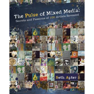 The Pulse of Mixed Media: Secrets and Passions of 100 Artists Revealed (BOK)