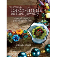 Mastering Torch-Fired Enamel Jewelry (BOK)