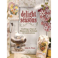 Delight in the Seasons: Crafting a Year of Memorable Holidays & Celebrations (BOK)