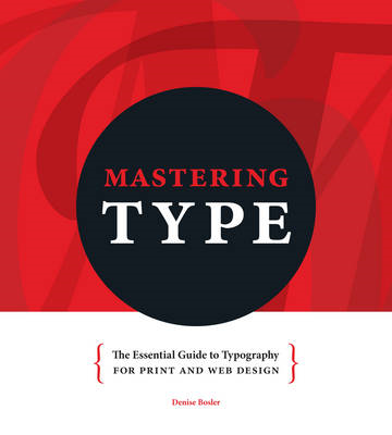Mastering Type: The Essential Guide to Typography for F&W and Web Design (BOK)