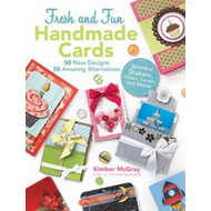 Fresh and Fun Handmade Cards: Easy-to-Follow Instructions for 50 New Designs, 50 Amazing Alternative (BOK)