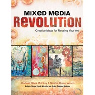 Mixed Media Revolution: Creative Ideas and Techniques for Reusing Your Art from the Authors of Surfa (BOK)