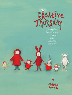 Creative Thursday: Everyday Inspiration to Grow Your Creative Practice from the Popular Website! (BOK)