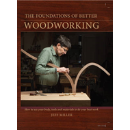 The Foundations of Better Woodworking: How to Use Your Body, Tools and Materials to Do Your Best Wor (BOK)