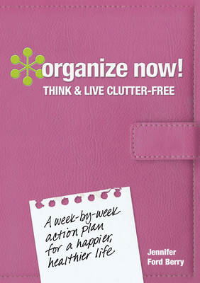 Organize Now! Think and Live Clutter Free (BOK)
