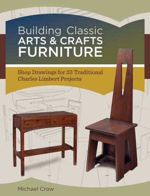 Building Classic Arts & Crafts Furniture: Shop Drawings for 30 Traditional Charles Limbert Projects (BOK)