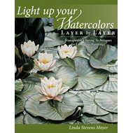 Light Up Your Watercolors Layer by Layer (BOK)