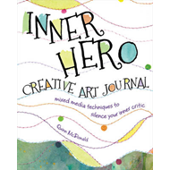The Inner Hero Art Journal: Mixed Media Messages to Silence Your Inner Critic (BOK)