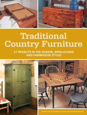 Traditional Country Furniture: 21 Projects in the Shaker, Appalachian and Farmhouse Styles (BOK)