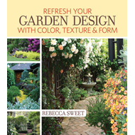 Freshen Up Your Garden Design with Color, Texture and Form: Real-Life Designs You Can Create (BOK)
