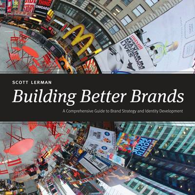 Building Better Brands: A Comprehensive Guide to Brand Strategy and Identity Development (BOK)