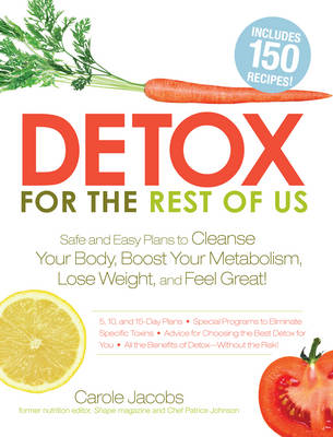 Detox for the Rest of Us: Plans, Meals, and Advice You Need to Lose Weight, Rid Your Body of Toxins, and Feel Great (BOK)