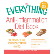 The Everything Anti-Inflammation Diet Book: The Easy-to-Follow, Scientifically Proven Plan to: Rever (BOK)