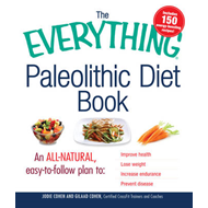 The Everything Paleolithic Diet Book: An All-Natural, Easy-to-Follow Plan to: Improve Health Lose We (BOK)