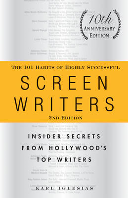 The 101 Habits of Highly Successful Screenwriters: Insider Secrets from Hollywood's Top Writers (BOK)