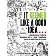 It Seemed Like a Good Idea...: A Cautionary Guide to Avoiding 101 of Life's Potentially Most Regrett (BOK)