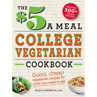 The $5 a Meal College Vegetarian Cookbook: Good, Cheap Vegetarian Recipes for When You Need to Eat (BOK)