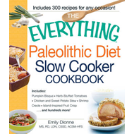 The Everything Paleolithic Diet Slow Cooker Cookbook: Includes: Pumpkin Bisque, Herb-Stuffed Tomatoe (BOK)