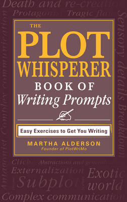 The Plot Whisperer Book of Writing Prompts: Easy Exercises to Get You Writing (BOK)