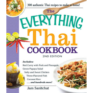 The Everything Thai Cookbook: Includes: Red Curry with Pork and Pineapple, Green Papaya Salad, Salty (BOK)