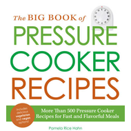 The Big Book of Pressure Cooker Recipes: More Than 500 Pressure Cooker Recipes for Fast and Flavorfu (BOK)