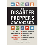 The Disaster Prepper's Organizer: All the Grab-and-Go Survival Information You Need (BOK)