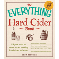 The Everything Hard Cider Book: All You Need to Know About Making Hard Cider at Home (BOK)