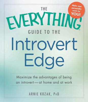 The Everything Guide to the Introvert Edge: Maximize the Advantages of Being an Introvert-At Home an (BOK)