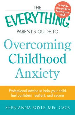 Everything Parent's Guide to Overcoming Childhood Anxiety (BOK)