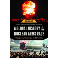 A Global History of the Nuclear Arms Race: Weapons, Strategy, and Politics (BOK)