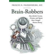 Brain-Robbers: How Alcohol, Cocaine, Nicotine, and Opiates Have Changed Human History (BOK)