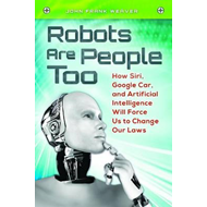 Robots are People Too: How Siri, Google Car, and Artificial Intelligence Will Force Us to Change Our (BOK)