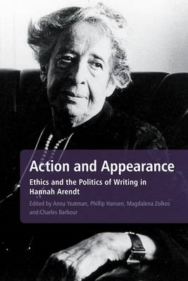 Action and Appearance: Ethics and the Politics of Writing in Hannah Arendt (BOK)