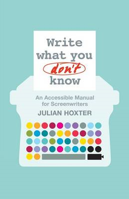 Write What You Don't Know: An Accessible Manual for Screenwriters (BOK)