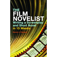 The Film Novelist: Writing a Script and Short Novel in 15 Weeks (BOK)