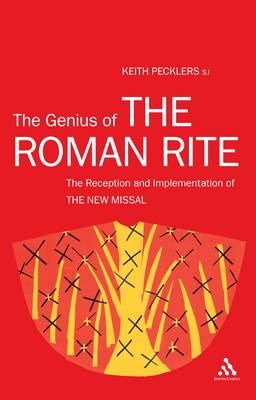 The Genius of the Roman Rite: The Reception and Implementation of the New Missal (BOK)